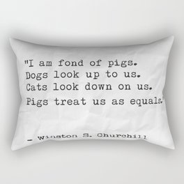 """""""I am fond of pigs. Dogs look up to us. Cats look down on us. Pigs treat us as equals."""" Rectangular Pillow"""