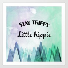 Stay trippy little hippie watercolor Art Print
