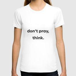 don't pray, think. T-shirt