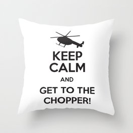 Keep Calm And Get To The Chopper! Throw Pillow