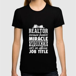 Real Estate Agent Tshirt Realtor Freakin' Miracle Worker T-shirt