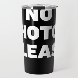No Photos Please Travel Mug