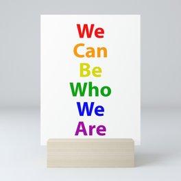 LGBTQ Pride - We Can Be We Are Mini Art Print