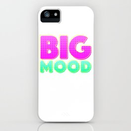 BIG MOOD iPhone Case