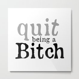 """""""Quit being a Bitch"""" Pillow Fights by Dark Decors Metal Print"""