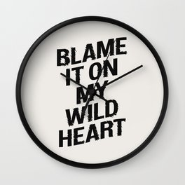 BLAME IT ON MY WILD HEART whimsical motivational typography in black and white home wall decor Wall Clock