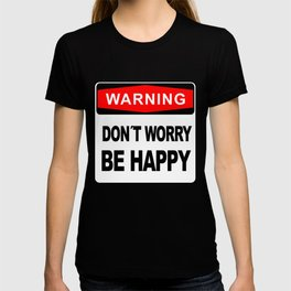 Warning sign, Don´t Worry, Be Happy T-shirt