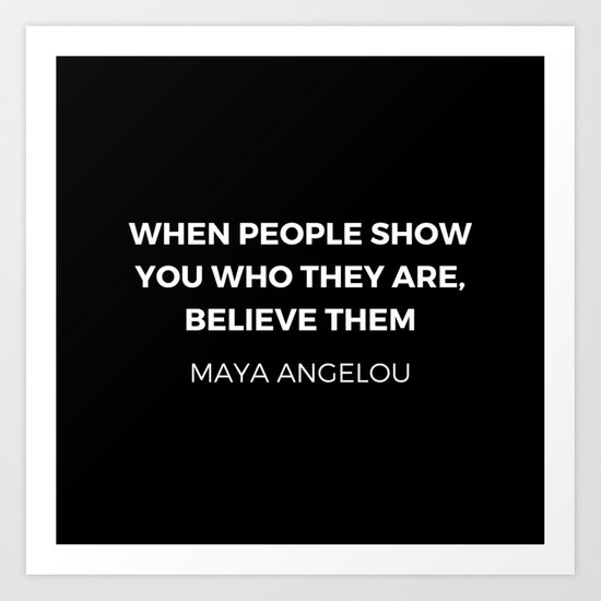 Maya Angelou Inspiration Quotes - When people show you who they ...
