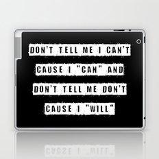 Don't tell me I can't, cause I can and don't tell me don't cause I will (on Black) Laptop & iPad Skin