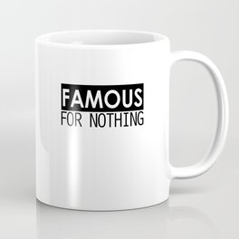 Famous For Nothing Coffee Mug
