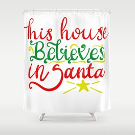 THIS HOUSE BELIEVES IN SANTA Shower Curtain