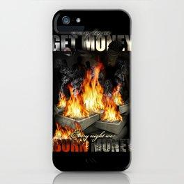 Every day we get money. Every night we burn money iPhone Case