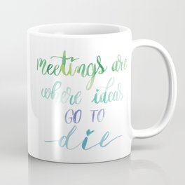 Meetings are where ideas go to die Coffee Mug