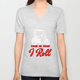 This Is How I Roll Golf Golfing Golf Car Golfer Gift Unisex V-Neck