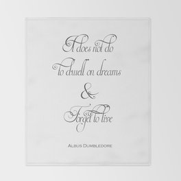 It Does Not Do To Dwell On Dreams And Forget To Live - Dumbledore Potter Quote Throw Blanket