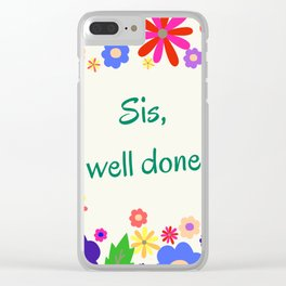 Motivation - Sis, well done Clear iPhone Case