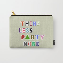 Think Less Party More Carry-All Pouch