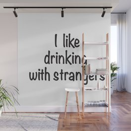 I like drinking with strangers black type Wall Mural