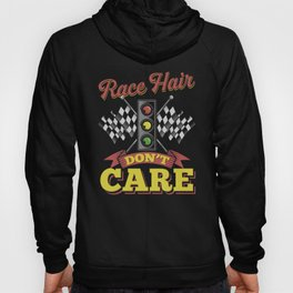 Race hair don't care - Funny Racer Gift Driver Motorsports Hoody