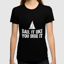 Sail It Like You Stole It Witty Sailboat Captain Crew TShirt T-shirt