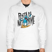 Hoodies featuring Pizza Is Not A Crime by Chris Piascik