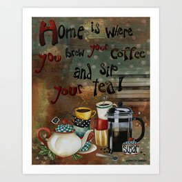 Home Is Where You Brew Your Coffee And Sip Your Tea Art Print