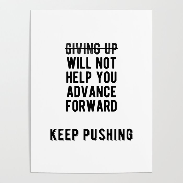 Inspiring - Keep Pushing Don\'t Stop Quote Poster by youtopia