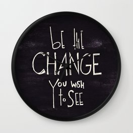 Be The Change You Wish To See Wall Clock