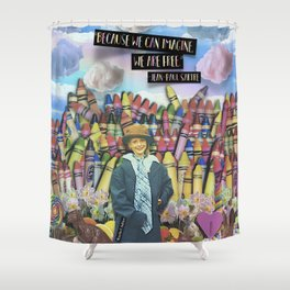 because we can imagine we are free Shower Curtain