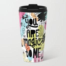 you are magic to me Travel Mug
