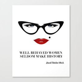 Well Behaved Women Seldom Make History Canvas Print