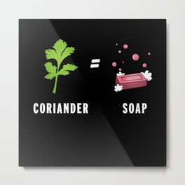 Coriander equals Soap - Funny Gift Metal Print