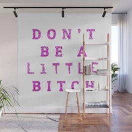 Don't Be A little BITCH Wall Mural