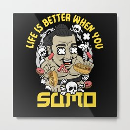Life Is Better When You Sumo Metal Print