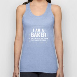 I'm a Baker. Let's Assume I'm Never Wrong T-Shirt Unisex Tank Top