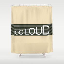 TooLoudTooSoft Shower Curtain