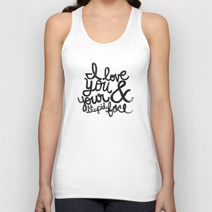 I LOVE YOU & YOUR STUPID FACE Unisex Tank Top