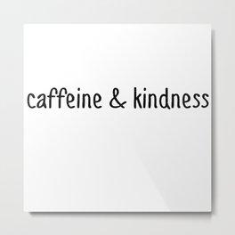 Caffeine And Kindness Metal Print