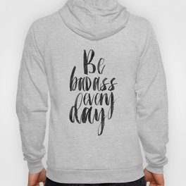 Printable Art,Be Badass Every Day, Funny Print,Watercolor Print,Quote Prints,Inspiration Quote Hoody