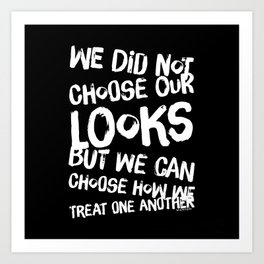 We Can Choose how we treat one another Art Print