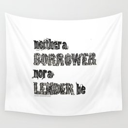 'Neither a Borrower Nor a Lender Be' - William Shakespeare Hamlet Quote Art Wall Tapestry