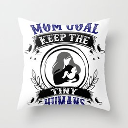 Mom Goal Keep the Tiny Humans Alive Mother and Baby Throw Pillow