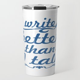 I Write Better Than I Talk Travel Mug