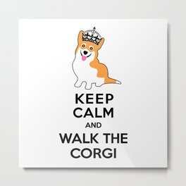 Keep Calm and Walk the Corgi Metal Print
