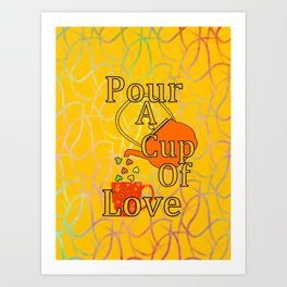Pour A Cup Of Love Art Print