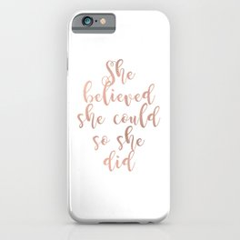 She believed she could so she did - rose gold iPhone Case