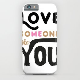Love someone like you - LOVE ME / LOVE YOU iPhone Case