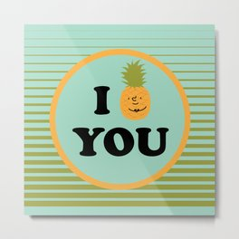 I pineapple you Metal Print