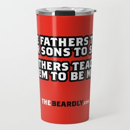 SOME FATHERS TEACH THEIR SONS TO SHAVE. OTHERS TEACH THEM TO BE MEN. Travel Mug