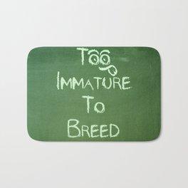 Too Immature To Breed - TJ 2012 Bath Mat